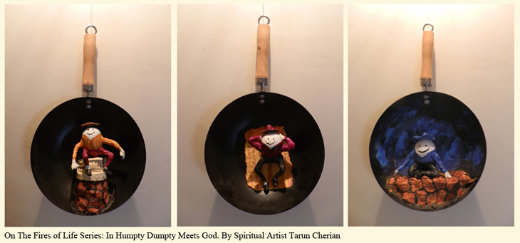 Humty Dumpty Meets God on lifes fry pans by spiritual artist tarun cherian
